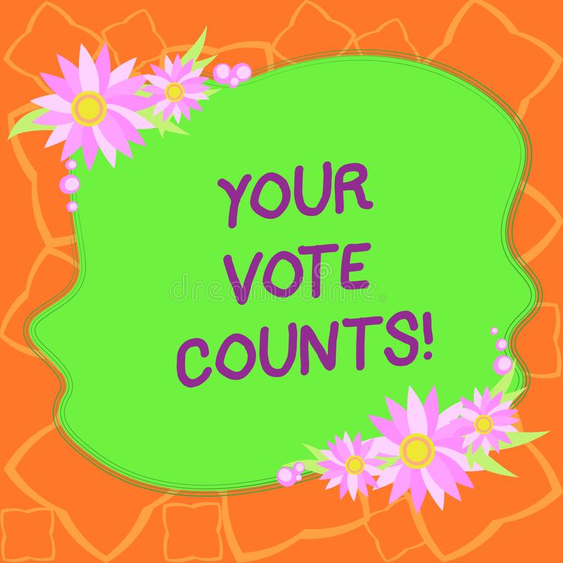 Word writing text Your Vote Counts. Business concept for Make an election choose whoever you think is better Blank. Uneven Color Shape with Flowers Border for stock illustration