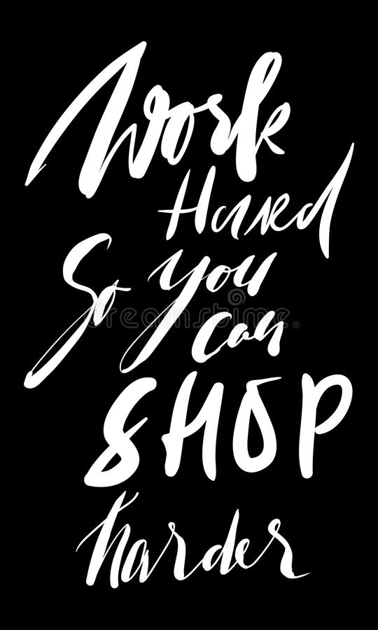 Work hard, so you can shop harder. Fashion motivation quote stock illustration