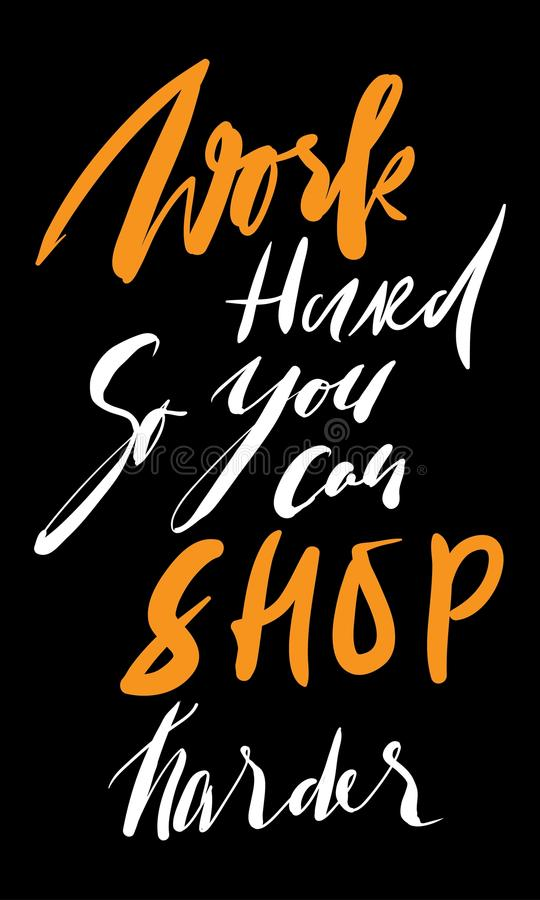 Work hard, so you can shop harder. Fashion motivation quote royalty free illustration