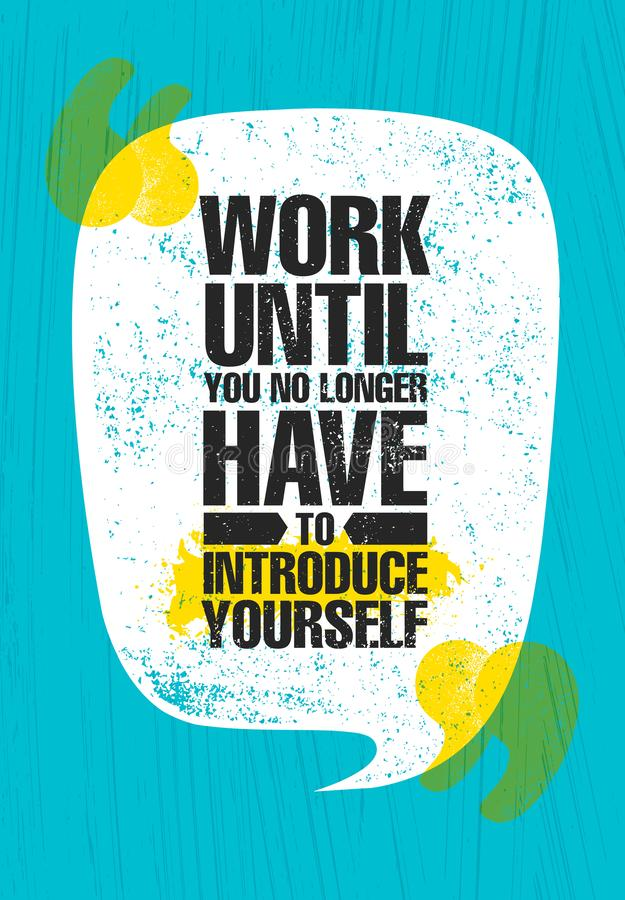 Work Until You No Longer Have To Introduce Yourself. Urban Inspiring Typography Creative Motivation Quote Poster stock photography