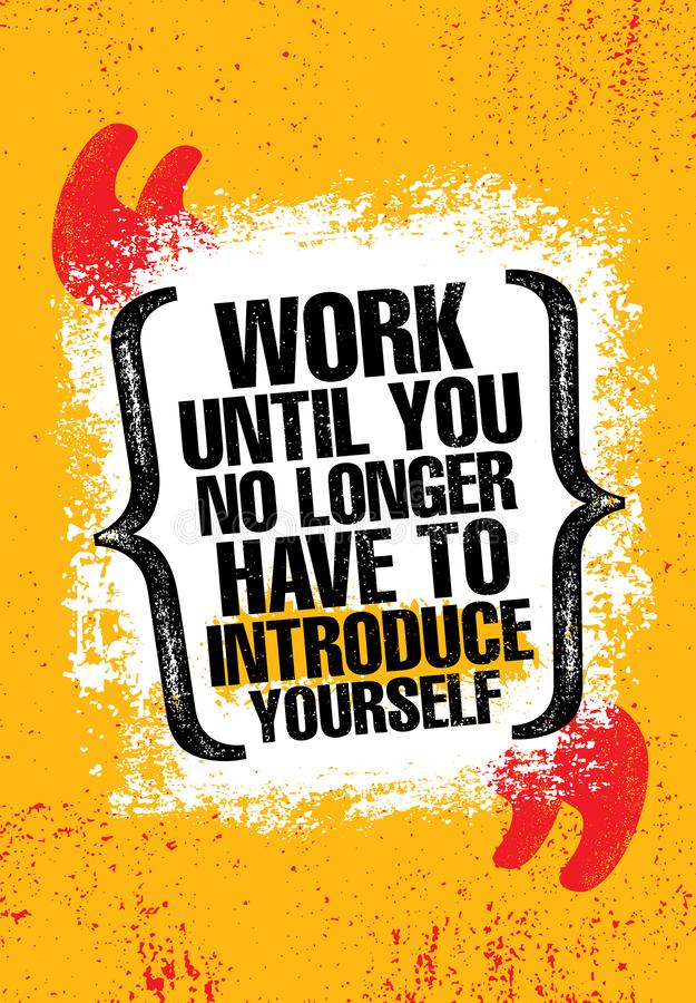 Work Until You No Longer Have To Introduce Yourself. Urban Inspiring Typography Creative Motivation Quote Poster royalty free stock photos