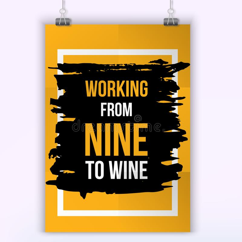 Working from nine to wine. Typography poster for cafe. Typographic inspirational card about free time. Typography for. Good life message, print, wall stock illustration