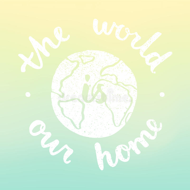 The world is our home. Motivational illustration with blur background. stock illustration