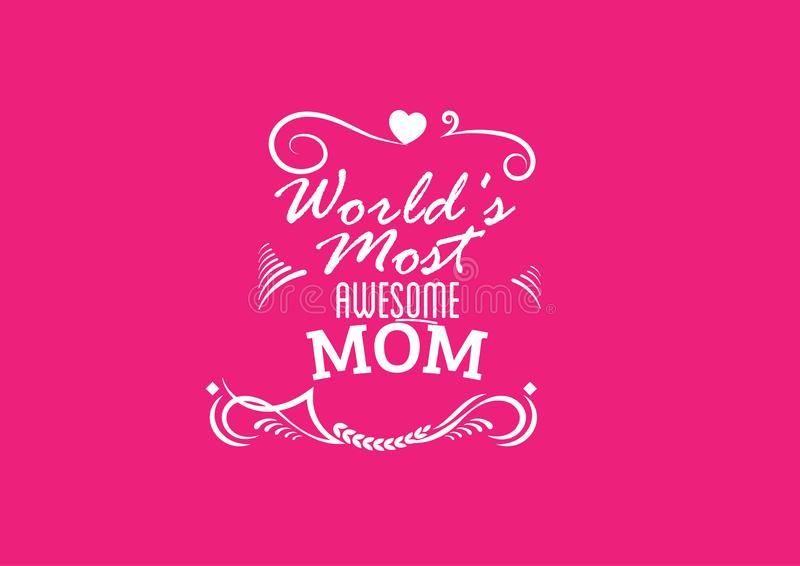 World`s most awesome mom quote. World`s most awesome mom vector quote illustration royalty free illustration
