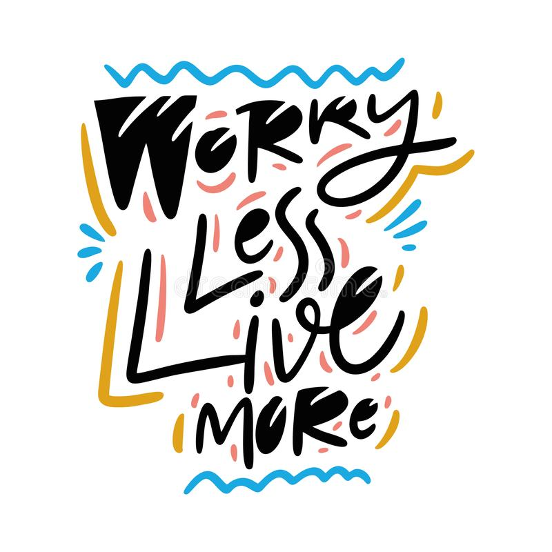 Worry less live more hand drawn vector quote lettering. Motivational typography. Isolated on white background. Design for banner, poster, logo, sign, sticker stock illustration