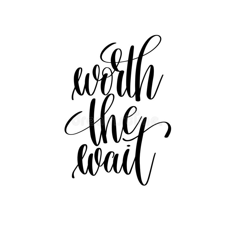 Worth the wait black and white hand lettering inscription. Wedding positive quote, calligraphy vector illustration stock illustration