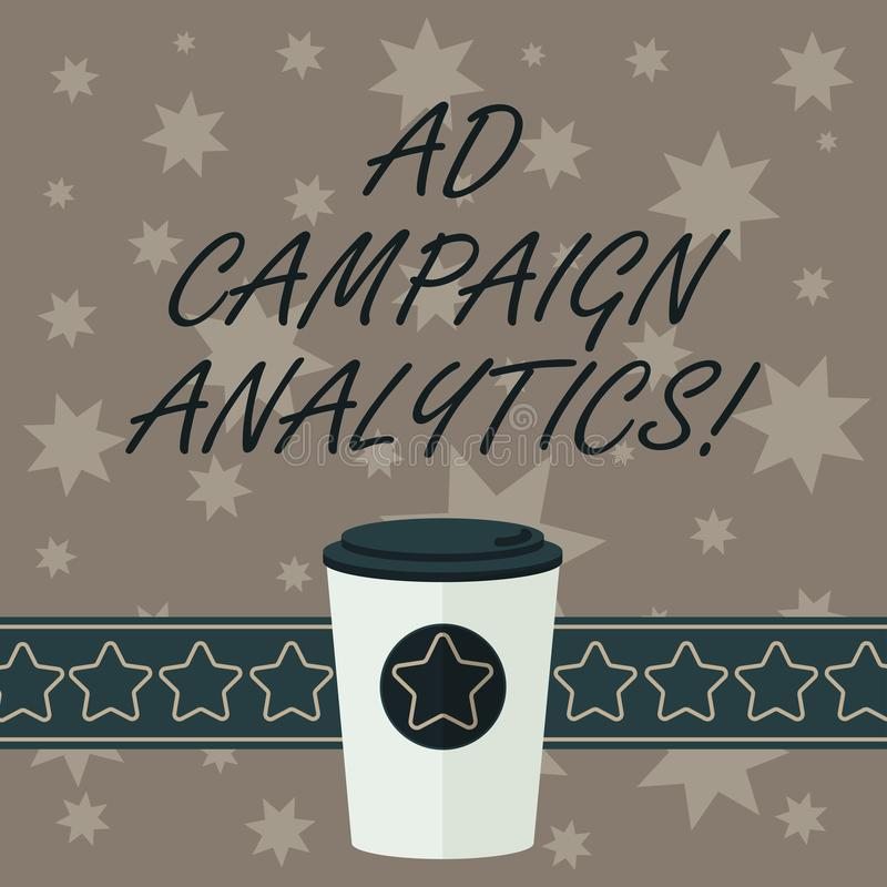 Writing note showing Ad Campaign Analytics. Business photo showcasing monitor campaigns and their respective outcomes 3D Coffee To. Go Cup with Lid Cover and vector illustration