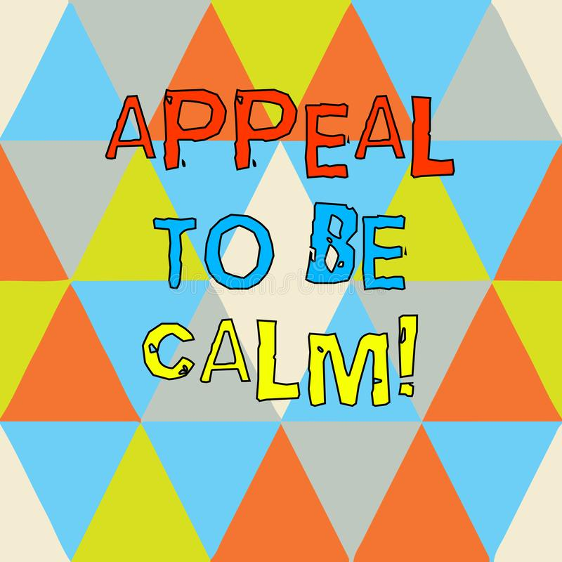 Writing note showing Appeal To Be Calm. Business photo showcasing Stay relaxed calmed thoughtful do not get upset or. Angry Triangles Creating and Forming royalty free illustration