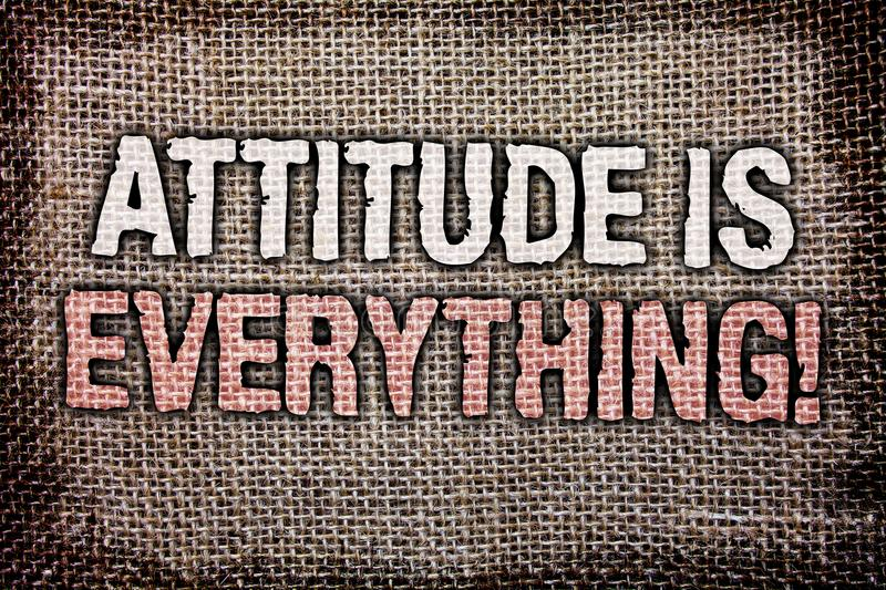 Writing note showing Attitude Is Everything. Business photo showcasing Personal Outlook Perspective Orientation Behavior Antique. Jute background message royalty free stock image