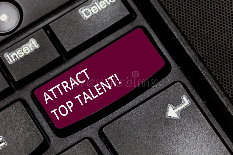 Writing note showing Attract Top Talent. Business photo showcasing assigning employee who has skills and good potential. Keyboard key Intention to create stock images