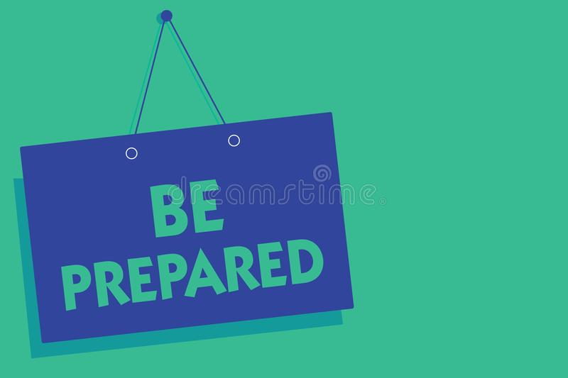 Writing note showing Be Prepared. Business photo showcasing make something ready for use or consideration at future Blue board wal. L message communication open royalty free illustration