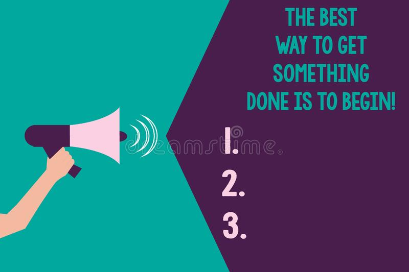 Writing note showing The Best Way To Get Something Done Is To Begin. Business photo showcasing Start doing to get. Results Hu analysis Hand with Megaphone Sound vector illustration
