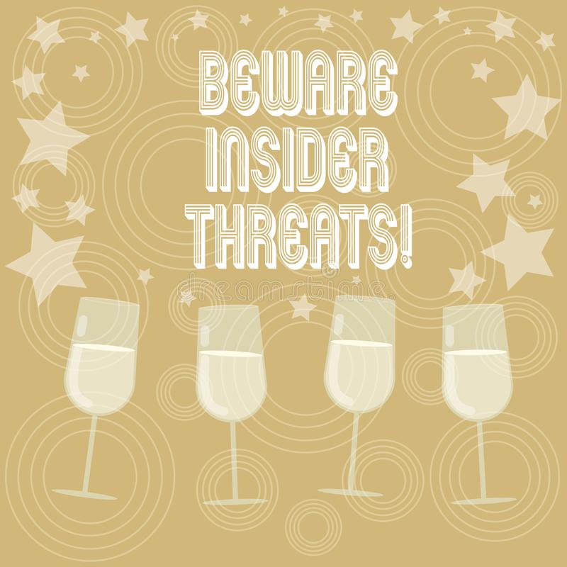 Writing note showing Beware Insider Threats. Business photo showcasing Be cautious on malicious attack inside the. Network Filled Cocktail Wine Glasses with vector illustration