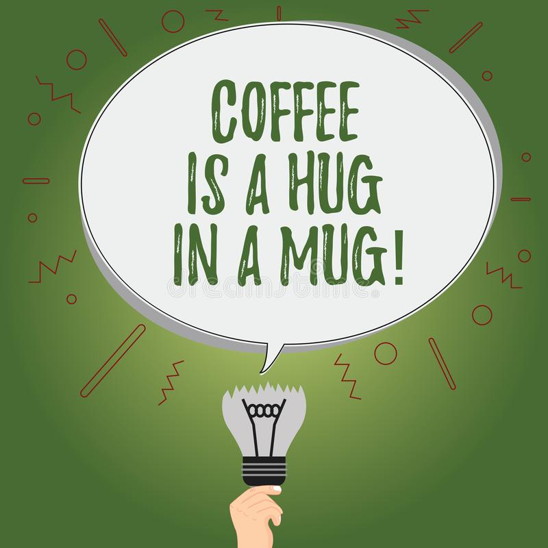 Writing note showing Coffee Is A Hug In A Mug. Business photo showcasing Expressing love feelings by giving hot vector illustration