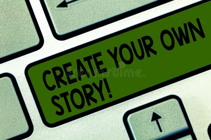 Writing note showing Create Your Own Story. Business photo showcasing Be the creator of your demonstratingal destiny and stock photography