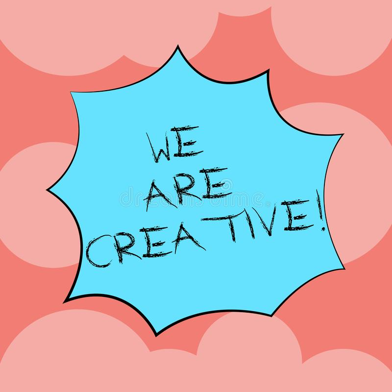Writing note showing We Are Creative. Business photo showcasing To have a lot of creativity original ideas good for. Design Explosion Blast Scream Speech Bubble royalty free illustration