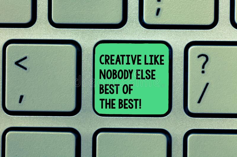 Writing note showing Creative Like Nobody Else Best Of The Best. Business photo showcasing High quality creativity. Keyboard Intention to create computer royalty free stock photo