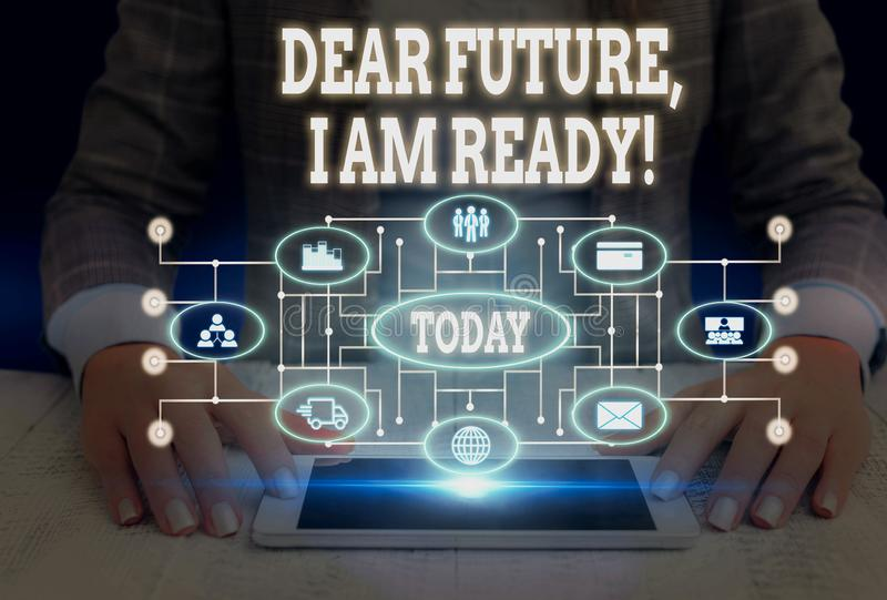 Writing note showing Dear Future I Am Ready. Business photo showcasing Confident to move ahead or to face the future. Writing note showing Dear Future I Am Ready royalty free stock photos