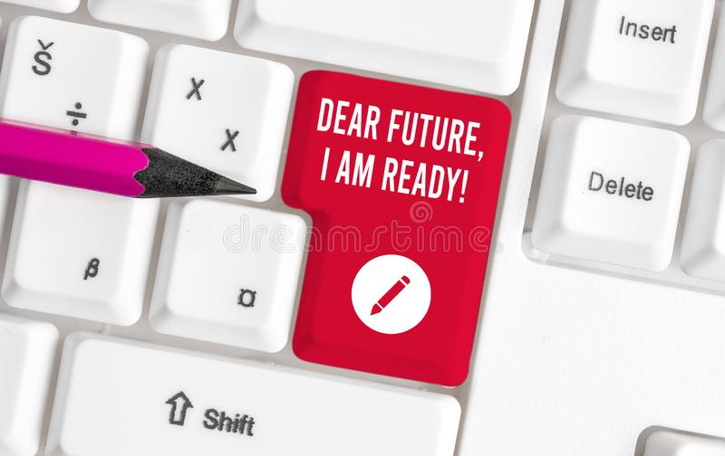 Writing note showing Dear Future I Am Ready. Business photo showcasing Confident to move ahead or to face the future. Writing note showing Dear Future I Am Ready royalty free stock photo