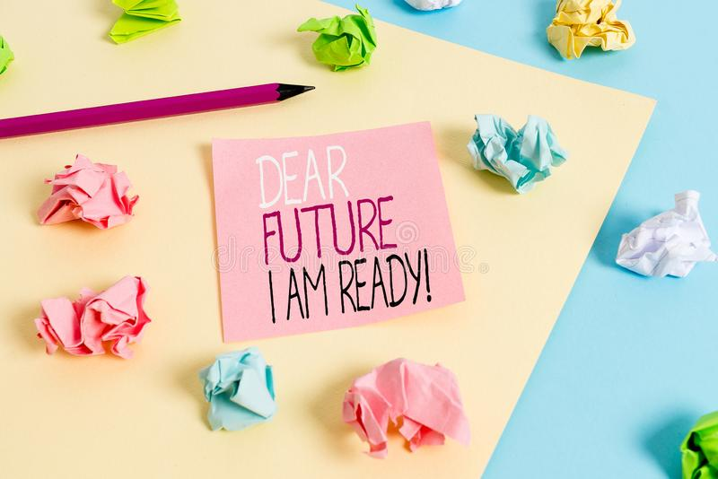 Writing note showing Dear Future I Am Ready. Business photo showcasing state action situation being fully prepared. Writing note showing Dear Future I Am Ready royalty free stock photography