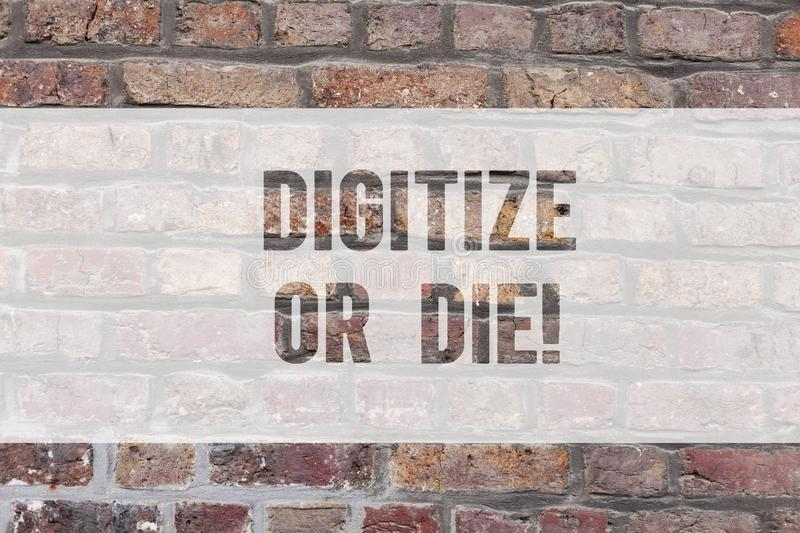Writing note showing Digitize Or Die. Business photo showcasing Embrace the digital evolution or get beaten by. Competition Brick Wall art like Graffiti royalty free stock images
