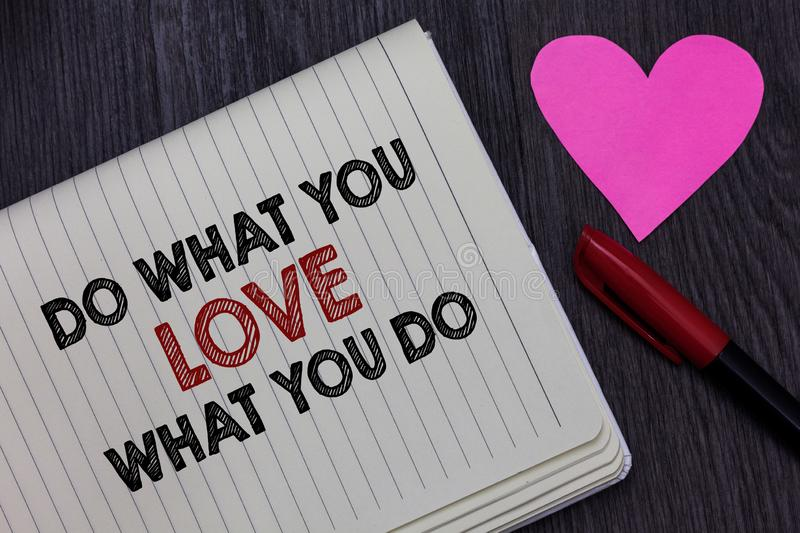 Writing note showing Do What You Love What You Do. Business photo showcasing Make things that motivate yourself Passion Strikethro. Ugh words on notepad love royalty free stock image