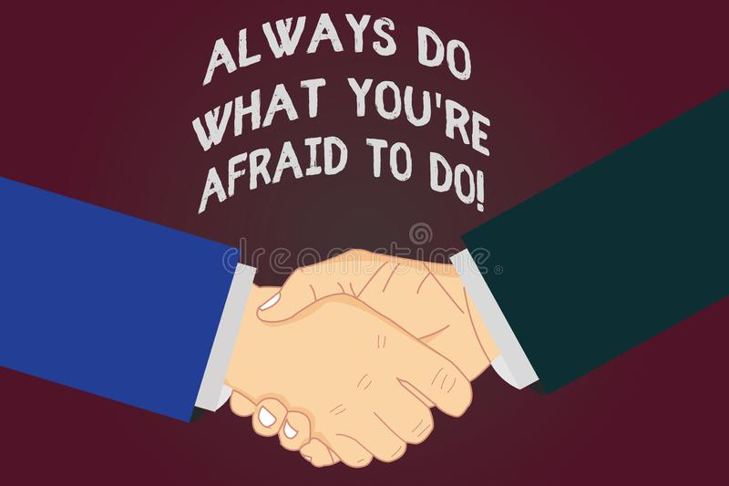 Writing note showing Always Do What You Re Afraid To Do. Business photo showcasing Overcome your fear Challenge. Motivation Hu analysis Shaking Hands on royalty free illustration