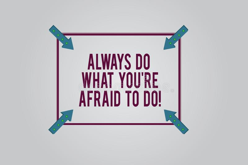 Writing note showing Always Do What You Re Afraid To Do. Business photo showcasing Overcome your fear Challenge. Motivation Square Outline with Corner Arrows royalty free illustration