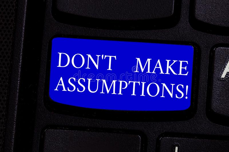 Writing note showing Don T Make Assumptions. Business photo showcasing predict events future without clue Alternative. Facts Keyboard key Intention to create royalty free stock photography