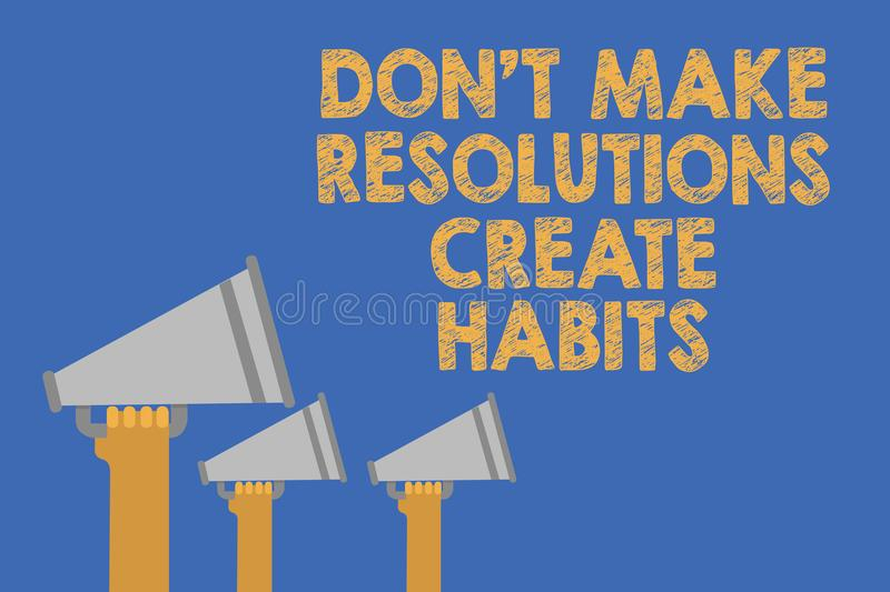 Writing note showing Don t not Make Resolutions Create Habits. Business photo showcasing Routine for everyday to achieve goals Han. Ds holding megaphones stock image