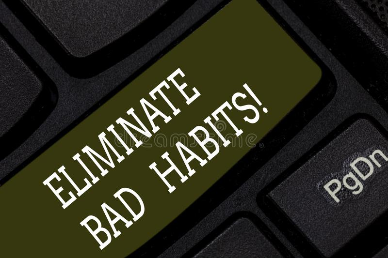 Writing note showing Eliminate Bad Habits. Business photo showcasing To stop a routine bad, behaviour or addiction. Keyboard key Intention to create computer royalty free stock photo