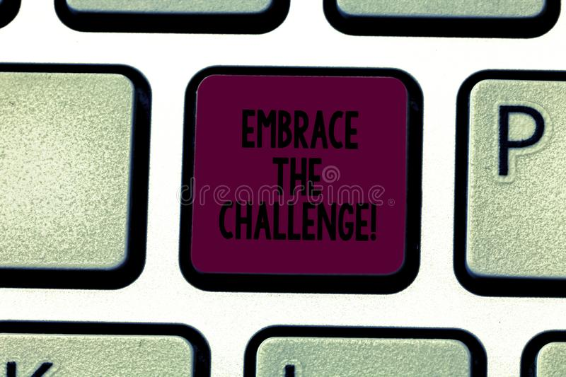 Writing note showing Embrace The Challenge. Business photo showcasing Face any trials that comes with dignity and. Courage Keyboard key Intention to create stock photography