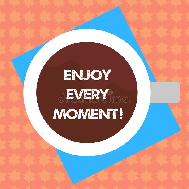 Writing note showing Enjoy Every Moment. Business photo showcasing Remove unneeded possessions Minimalism force live. Present Top View of Drinking Cup Filled stock illustration