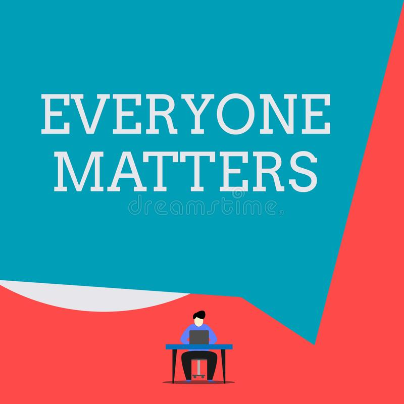 Writing note showing Everyone Matters. Business photo showcasing all the showing have right to get dignity and respect. Writing note showing Everyone Matters vector illustration