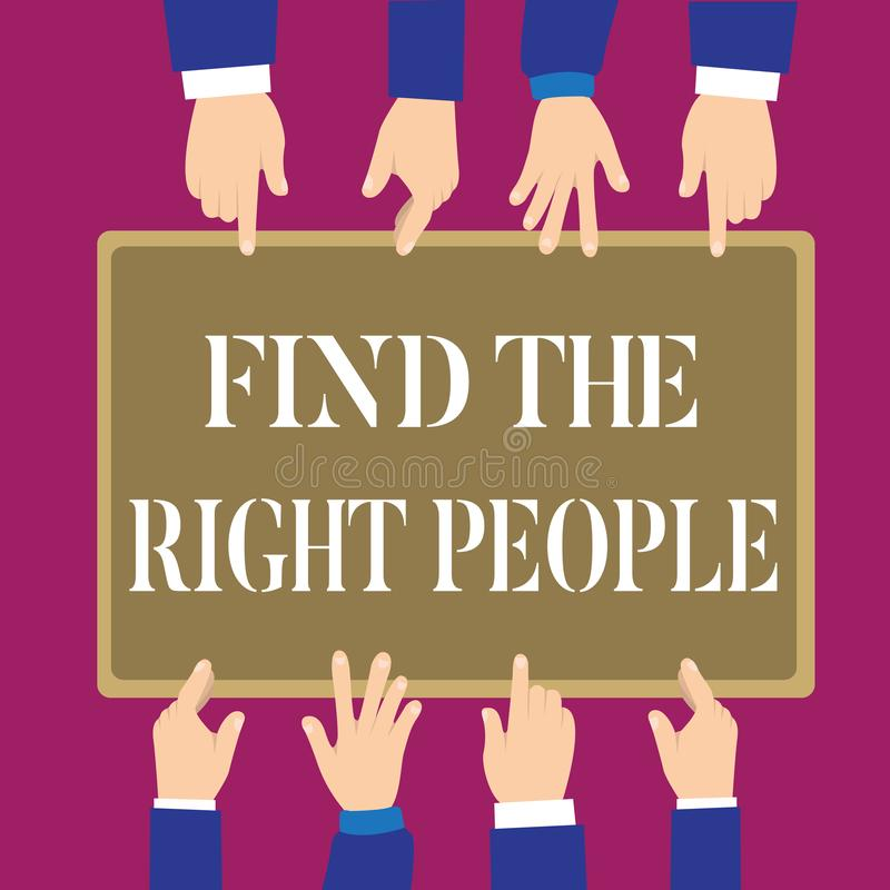 Writing note showing Find The Right People. Business photo showcasing look for a Competent person Hire appropriate Staff.  stock illustration