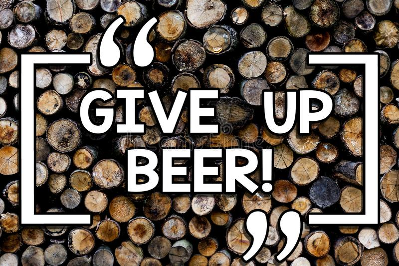Writing note showing Give Up Beer. Business photo showcasing Stop drinking alcohol treatment for addiction healthy diet Wooden. Background vintage wood wild stock photography