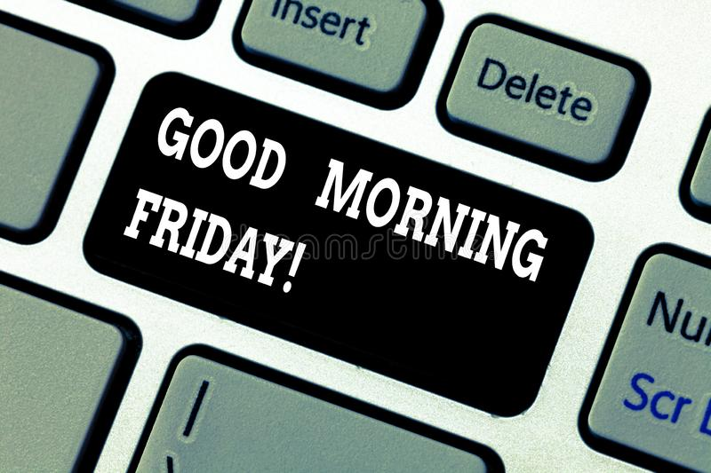 Writing note showing Good Morning Friday. Business photo showcasing greeting someone in start of day week Start Weekend. Keyboard key Intention to create royalty free stock photography