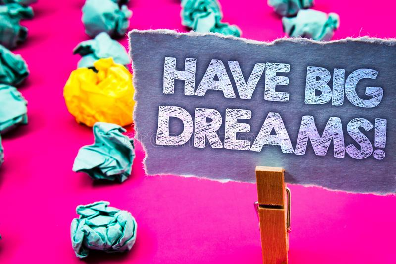 Writing note showing Have Big Dreams Motivational Call. Business photo showcasing Future Ambition Desire Motivation Goal Words to. Rn paper wooden clip pink stock photos