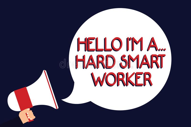 Writing note showing Hello I am A ... Hard Smart Worker. Business photo showcasing Intelligence at your job Fast Clever Man holdin. G megaphone loudspeaker stock illustration