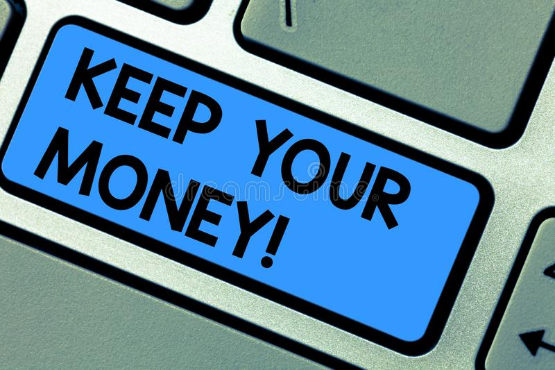 Writing note showing Keep Your Money. Business photo showcasing Save incomes for the future Invest financial balance Keyboard key. Intention to create computer stock image
