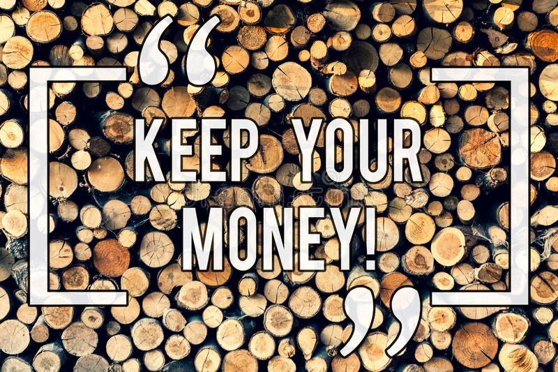 Writing note showing Keep Your Money. Business photo showcasing Save incomes for the future Invest financial balance. Wooden background vintage wood wild stock photo