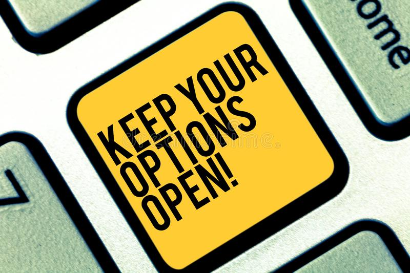 Writing note showing Keep Your Options Open. Business photo showcasing Manage consider all the possible alternatives. Keyboard key Intention to create computer stock photos