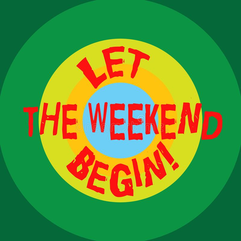 Writing note showing Let The Weekend Begin. Business photo showcasing Start of the end of the week be cheerful enjoy Circles on. Top of Another Multi Color stock illustration