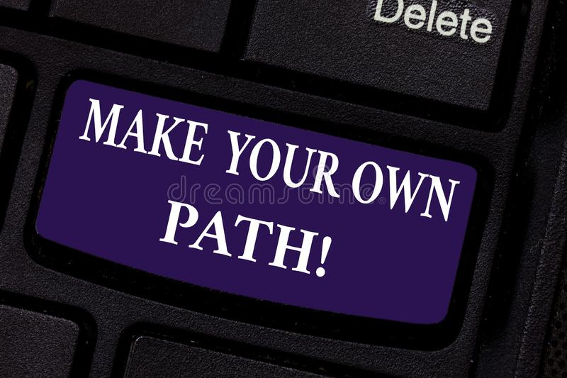 Writing note showing Make Your Own Path. Business photo showcasing Be the creator of your demonstratingal destiny and stock photos