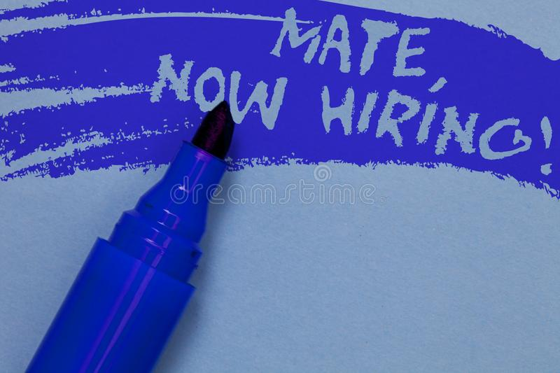 Writing note showing Mate, Now Hiring Motivational Call. Business photo showcasing Workforce Wanted Employees Recruitment Bold blu. E marker colouring sketch stock photography