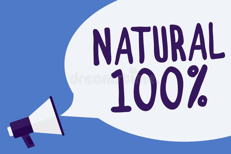 Writing note showing Natural 100. Business photo showcasing Minimally processed and does not contain artificial flavors Megaphone. Loudspeaker speech bubble vector illustration