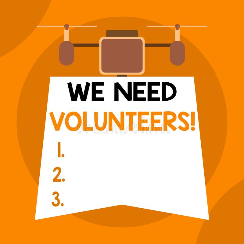Writing note showing We Need Volunteers. Business photo showcasing someone who does work without being paid for it Drone. Writing note showing We Need Volunteers royalty free illustration