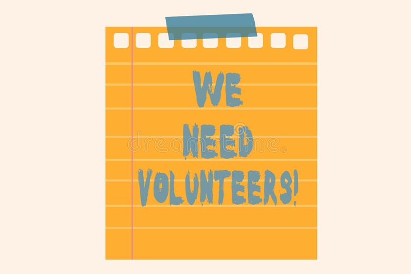 Writing note showing We Need Volunteers. Business photo showcasing someone who does work without being paid for it. Writing note showing We Need Volunteers vector illustration