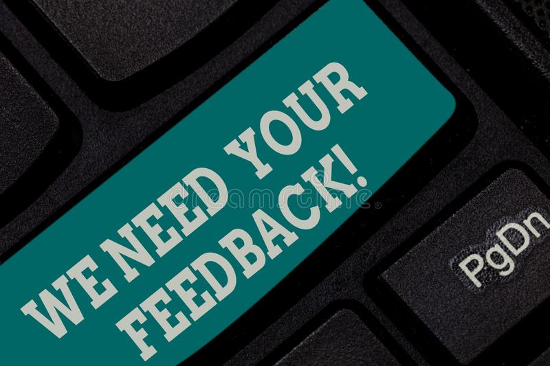 Writing note showing We Need Your Feedback. Business photo showcasing Give us your review thoughts comments what to. Improve Keyboard key Intention to create stock photos
