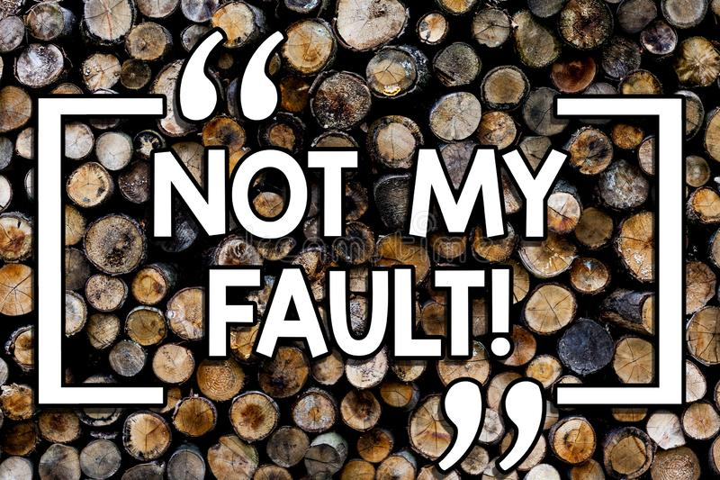 Writing note showing Not My Fault. Business photo showcasing To make excuses to avoid being accused for a mistake error. Wooden background vintage wood wild stock photos